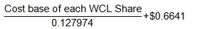 Cost base of each WCL Share divided by 0.127974 plus $0.6641